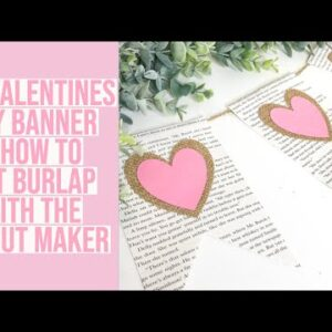 HOW TO CUT BURLAP WITH THE CRICUT & KEEP IT FROM FRAYING | DIY VALENTINE'S DAY BANNER