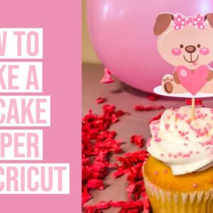 CUPCAKE TOPPERS TUTORIAL WITH CRICUT