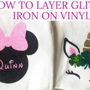 HOW TO LAYER GLITTER IRON ON VINYL