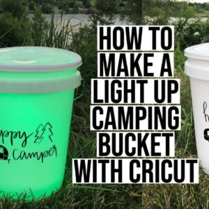 HOW TO MAKE A LIGHT UP CAMPING BUCKET WITH CRICUT