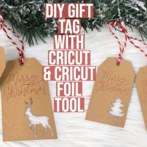 HOW TO MAKE GIFT TAGS WITH THE CRICUT EXPLORE AIR 2 AND CRICUT FOIL TRANSFER KIT