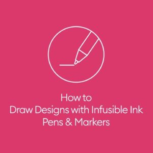 How to Draw Designs with Infusible Ink Pens & Markers