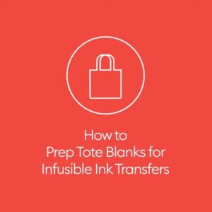 How to Prep Tote Blanks for Infusible Ink Transfers