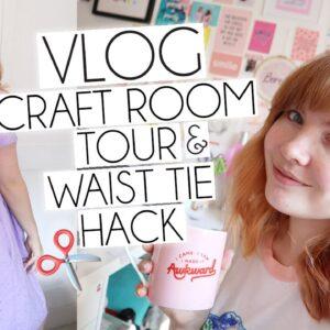 VLOG | CRAFT ROOM TOUR & WAIST TIE SEWING HACK