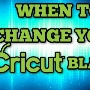 When should you change your Cricut blade? How to know when its time to change your blade