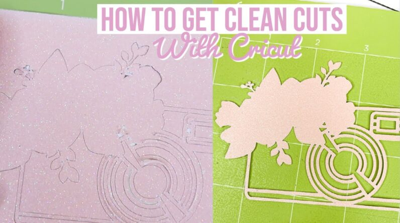 HOW TO GET CLEAN CUTS WITH YOUR CRICUT MACHINE | TROUBLESHOOTING IDEAS WHEN MATERIAL ISN'T CUTTING