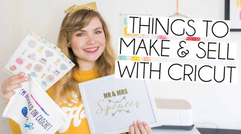 THINGS TO MAKE & SELL WITH CRICUT