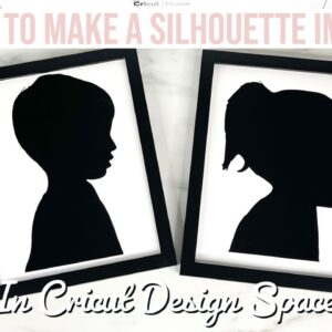 HOW TO MAKE A SILHOUETTE OF YOUR CHILD USING CRICUT | MOTHER'S DAY GIFT IDEA