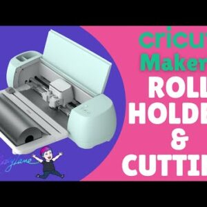 Cricut Maker 3 Roll Holder and Cutting