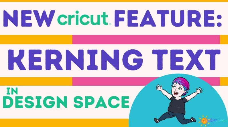 New Cricut Design Space Feature: Kerning Text