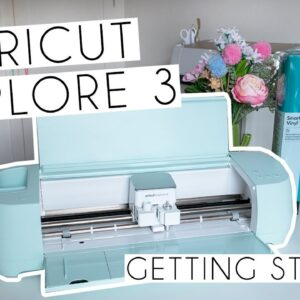 Getting Started With The Cricut Explore 3 | Unboxing, Set Up & Beginner Tutorial