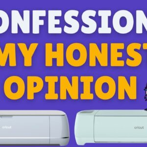 Confession- And Honest Opinions on the Cricut Maker 3 and Explore 3 & Chat