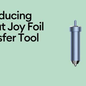 Introducing the Cricut Joy Foil Transfer Tool