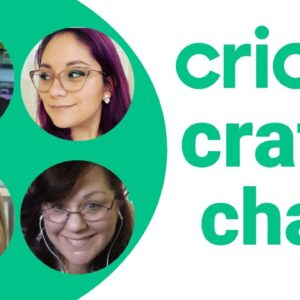 Cricut Crafty Chat & Giveaways with Abby, Carole, Melody & Rita